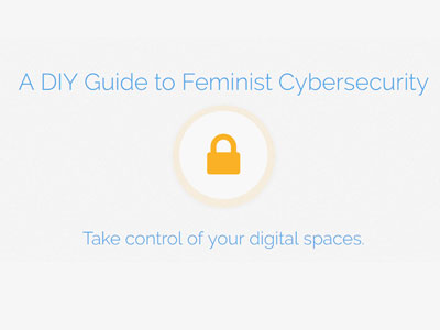 A DIY Guide to Feminist Cybersecurity - This guide is intended to be a comprehensive and accessible introduction to some of the most valuable cybersecurity tools available. There's a lot of information here, so it can get a bit overwhelming!